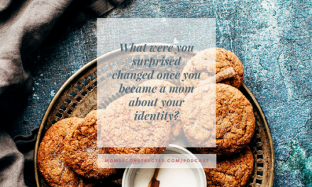 Honest Discussion: What are you surprised changed once you became a mom about your identity/self?