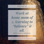 "Episode 03: Work at home mom of 2, learning to ""balance"" it all with Sarah Argenal"
