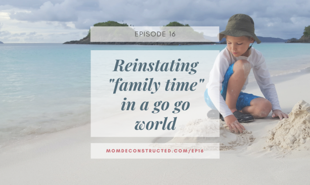 "Episode 16: Reinstating ""family time"" in a ""busy is better"" world"