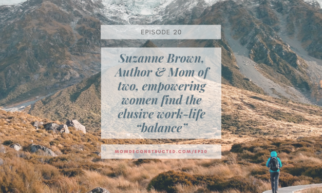 "Episode 20: Suzanne Brown, Author & Mom of two, empowering women find the elusive work-life ""balance"""