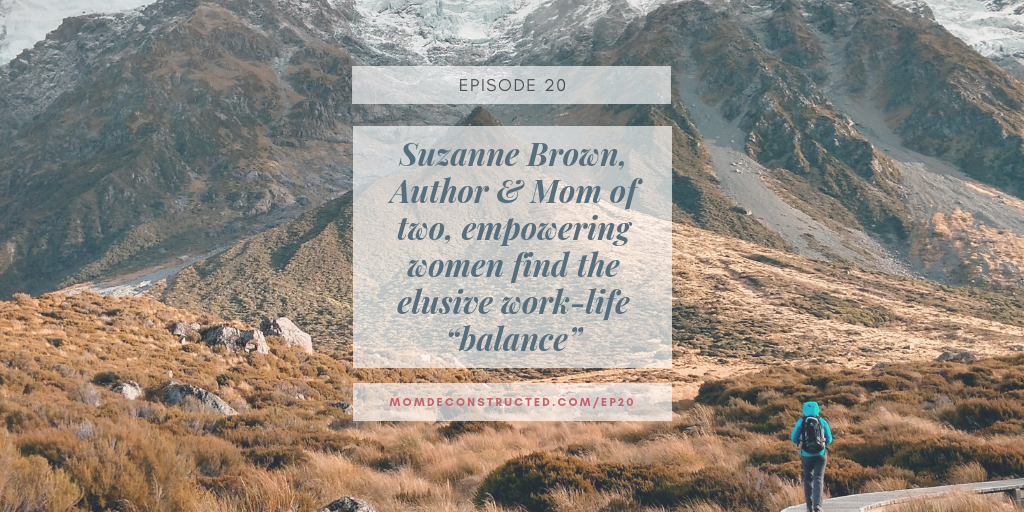 """Episode 20: Suzanne Brown, Author & Mom of two, empowering women find the elusive work-life """"balance"""""""