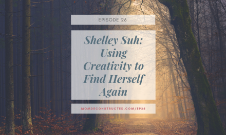 Episode 26: Shelley Suh: Using Creativity to Find Herself Again.